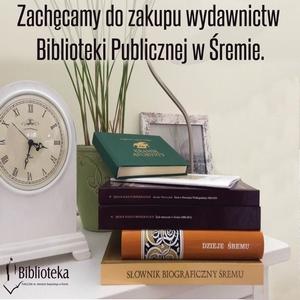 ZACHĘCAMY DO ZAKUPU WYDAWNICTW  BIBLIOTEKI PUBLICZNEJ WŚREMIE.