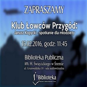 15.02.2016 - KLUB ŁOWCÓW PRZYGÓD ZAPRASZA